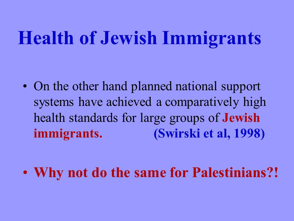 Health of Jewish Immigrants On the other hand planned national support systems have achieved a comparatively high health standards for large groups of Jewish immigrants.