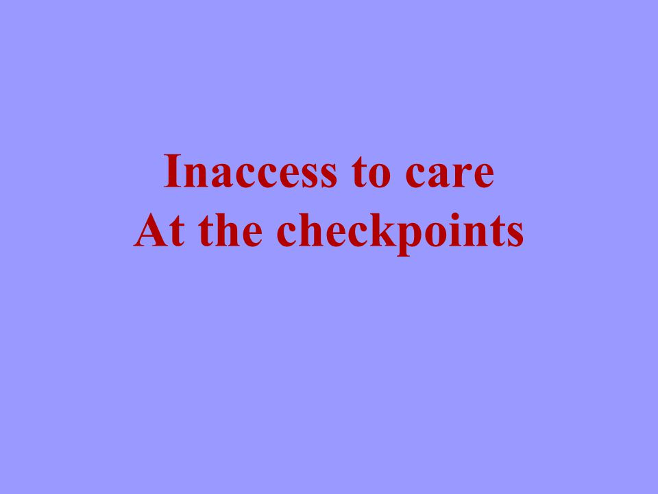 Inaccess to care At the checkpoints