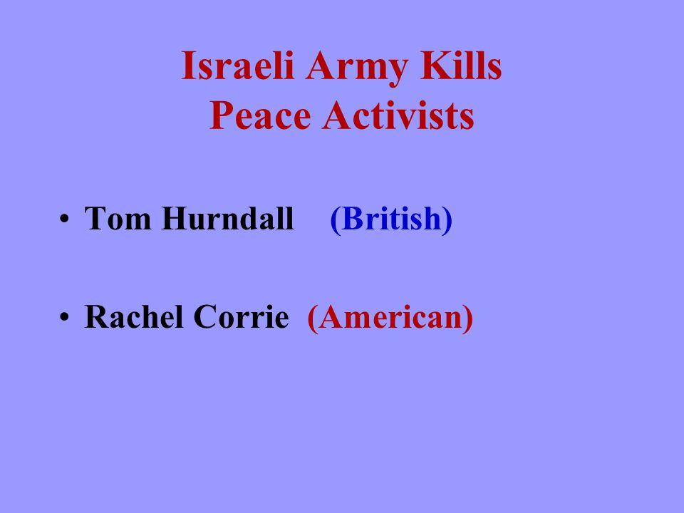 Israeli Army Kills Peace Activists Tom Hurndall (British) Rachel Corrie (American)