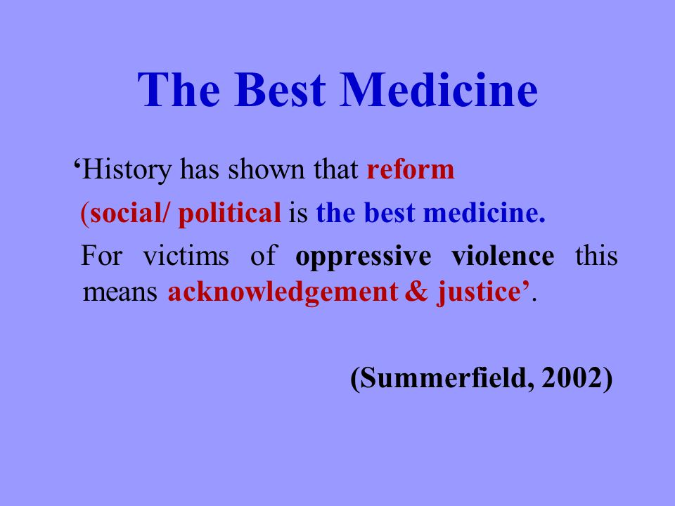 The Best Medicine History has shown that reform (social/ political is the best medicine.
