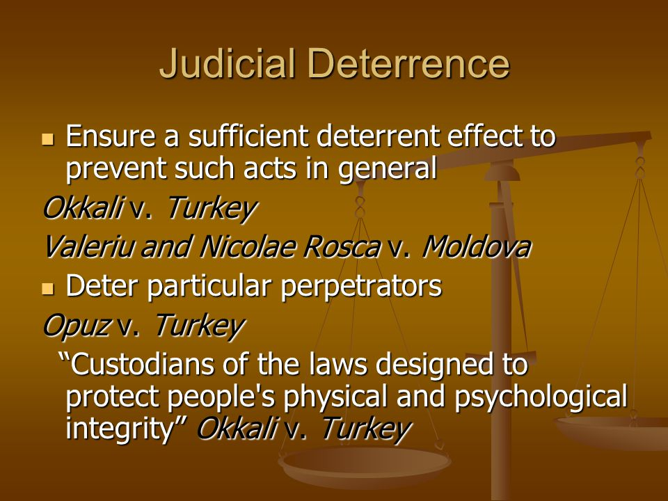 Judicial Deterrence Ensure a sufficient deterrent effect to prevent such acts in general Ensure a sufficient deterrent effect to prevent such acts in general Okkali v.