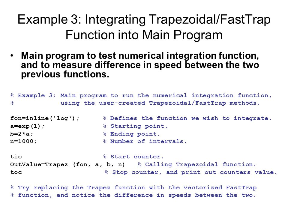 Example 3: Integrating Trapezoidal/FastTrap Function into Main Program Main program to test numerical integration function, and to measure difference