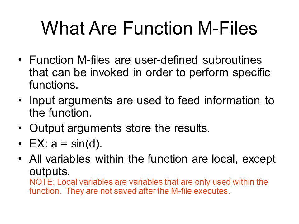 What Are Function M-Files Function M-files are user-defined subroutines that can be invoked in order to perform specific functions. Input arguments ar
