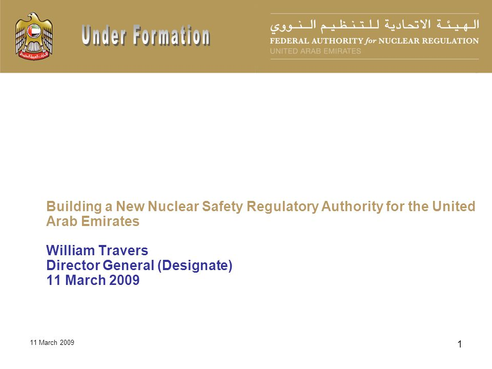 11 March 2009 12 Two-step licensing reviews Construction License Operating license Leveraging the country of origin technical reviews Increase regulatory efficiency Enhance safety through cooperation with experts in the country of origin Memorandum of Understanding with the country of origin FANR will not provide prescriptive safety or security requirements, instead Hi level, risk-informed and performance-based regulation will be provided FANR will adapt the best LWR practices in establishing its specific technical positions consistent with IAEA Standards and international experience Utilize the Multinational Design Evaluation Program (MDEP) Goal--one issue, one review, one position FANR Licensing Strategy
