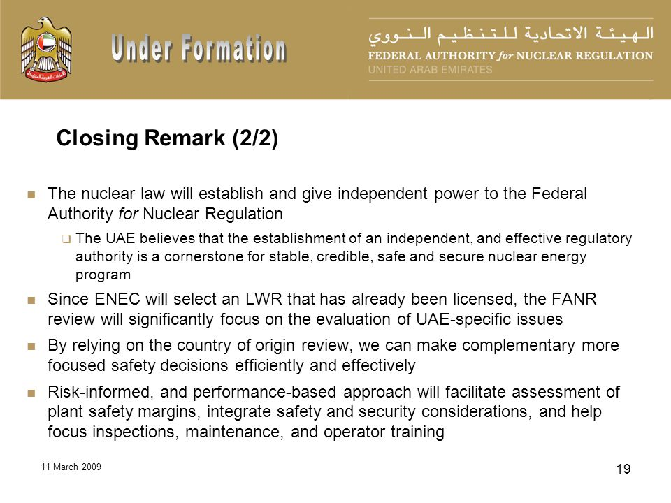 11 March 2009 19 The nuclear law will establish and give independent power to the Federal Authority for Nuclear Regulation The UAE believes that the e