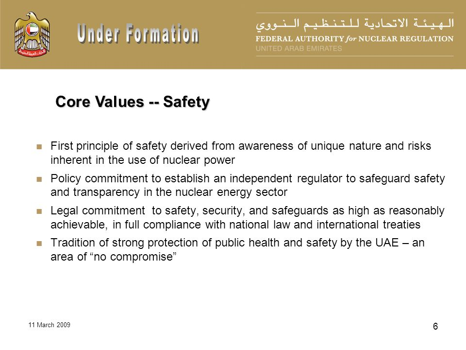 11 March 2009 6 First principle of safety derived from awareness of unique nature and risks inherent in the use of nuclear power Policy commitment to