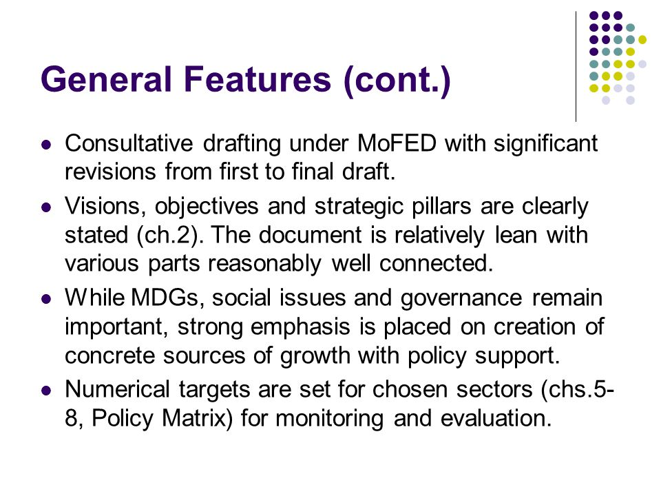General Features (cont.) Consultative drafting under MoFED with significant revisions from first to final draft.