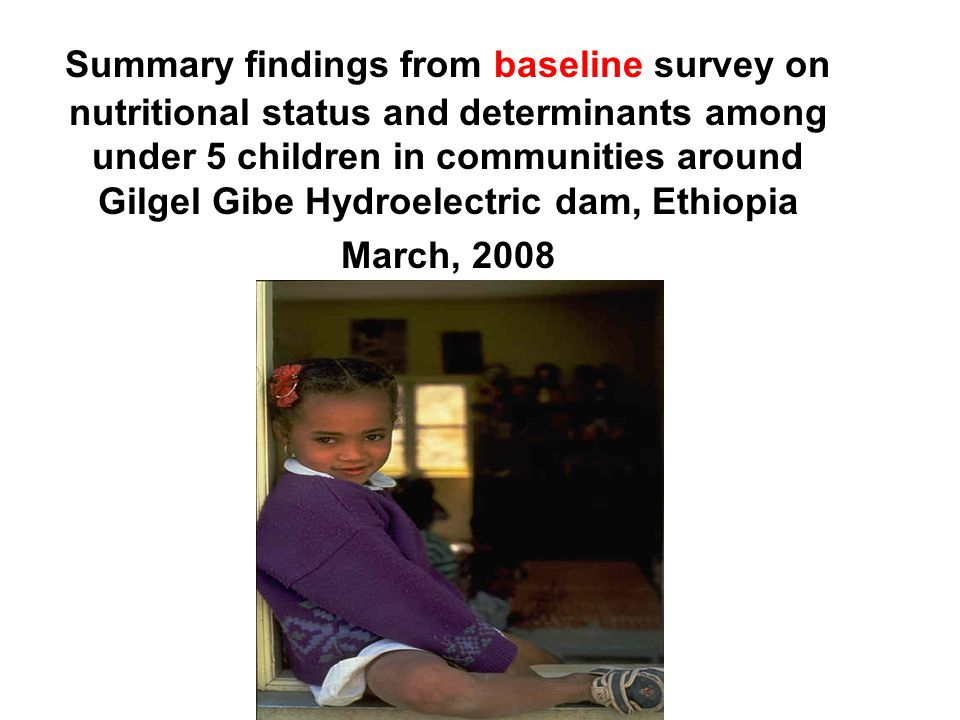 Summary findings from baseline survey on nutritional status and determinants among under 5 children in communities around Gilgel Gibe Hydroelectric da