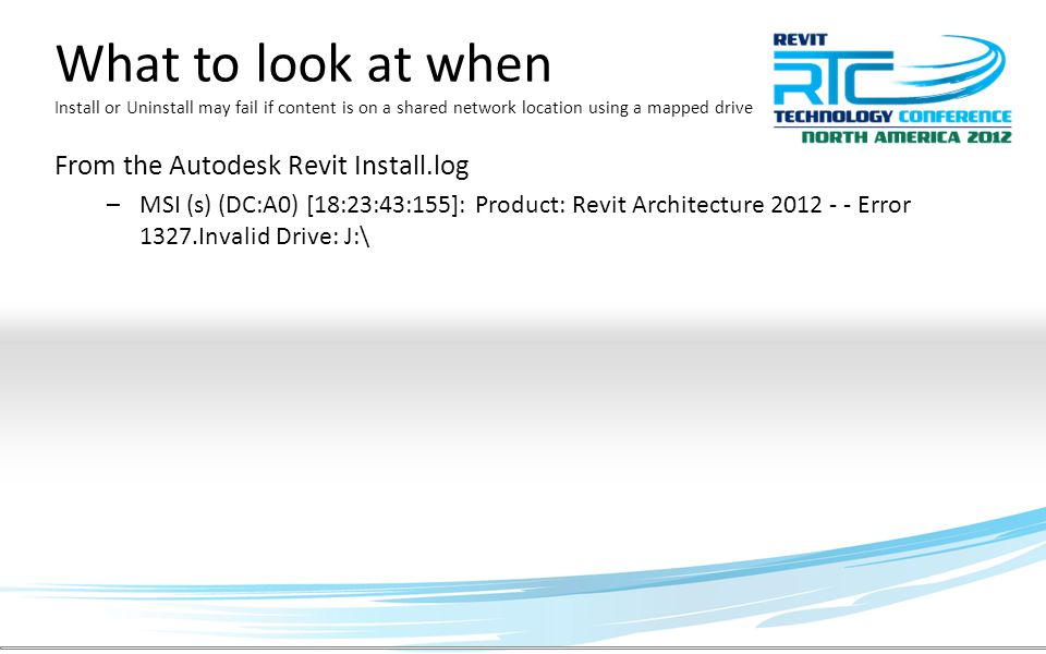 What to look at when Install or Uninstall may fail if content is on a shared network location using a mapped drive From the Autodesk Revit Install.log