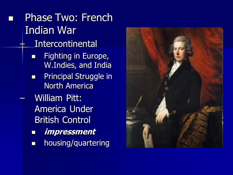 Phase Two: French Indian War Phase Two: French Indian War –Intercontinental Fighting in Europe, W.Indies, and India Fighting in Europe, W.Indies, and