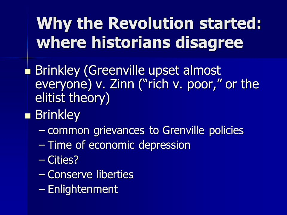 Why the Revolution started: where historians disagree Brinkley (Greenville upset almost everyone) v.