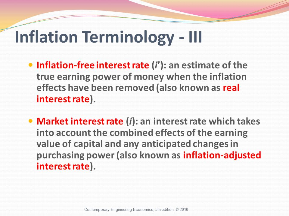 Inflation Terminology - III Inflation-free interest rate (i): an estimate of the true earning power of money when the inflation effects have been removed (also known as real interest rate).