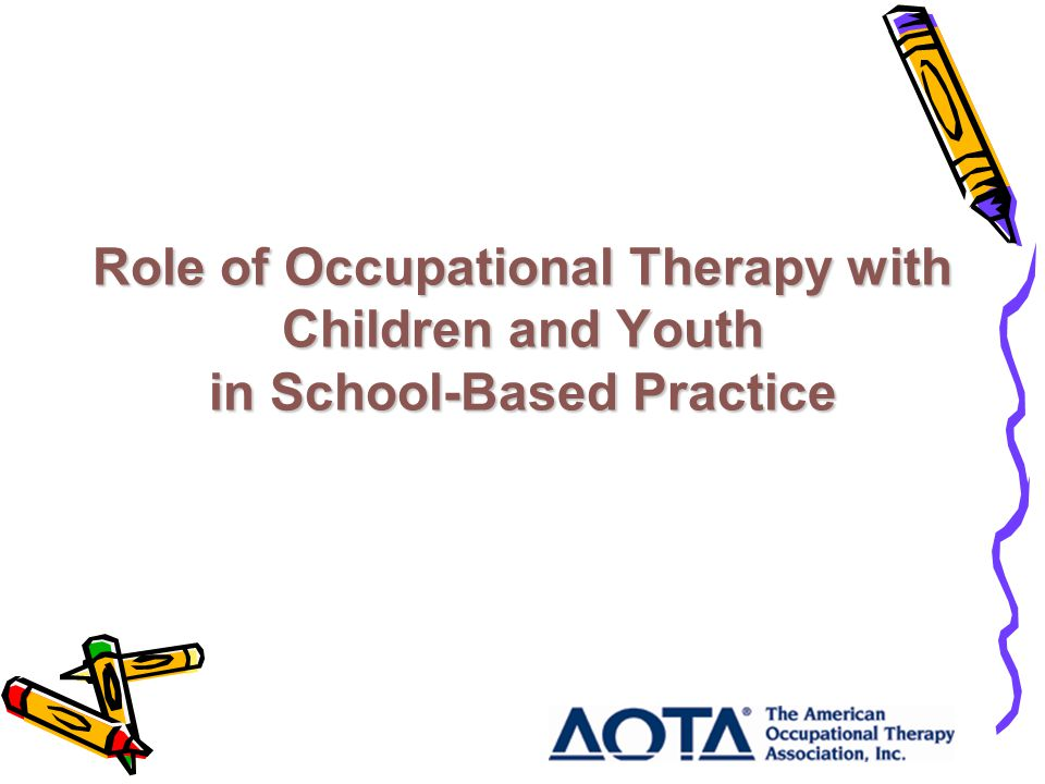 Role of Occupational Therapy with Children and Youth in School-Based Practice