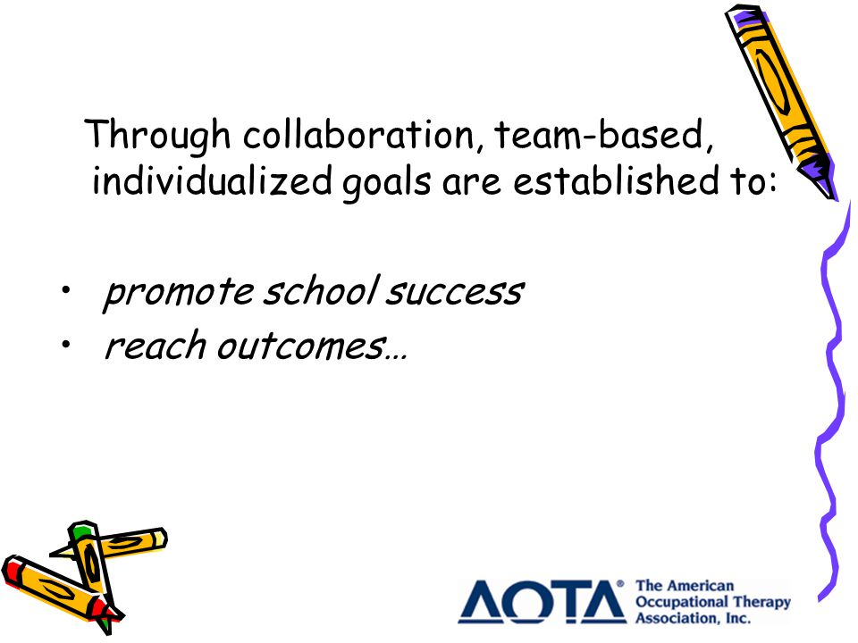 Through collaboration, team-based, individualized goals are established to: promote school success reach outcomes…