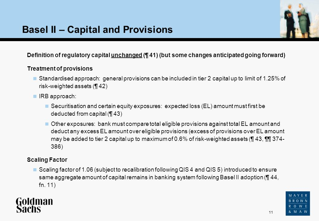 11 Source: Text Basel II – Capital and Provisions Definition of regulatory capital unchanged (¶ 41) (but some changes anticipated going forward) Treat
