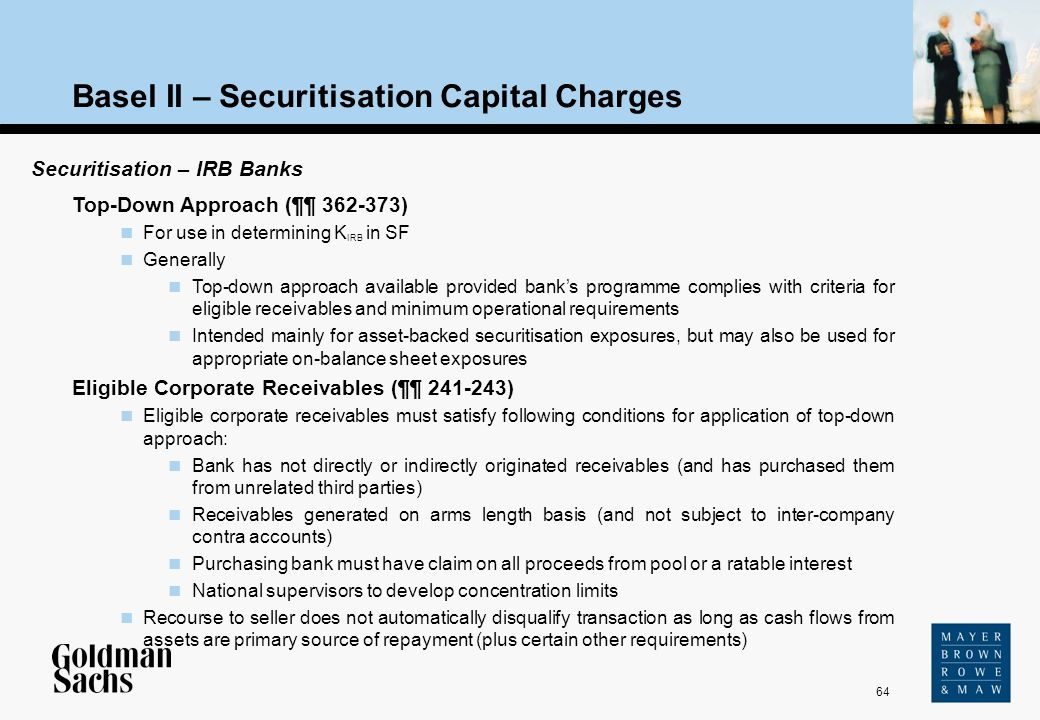 64 Source: Text Basel II – Securitisation Capital Charges Securitisation – IRB Banks Top-Down Approach (¶¶ 362-373) For use in determining K IRB in SF
