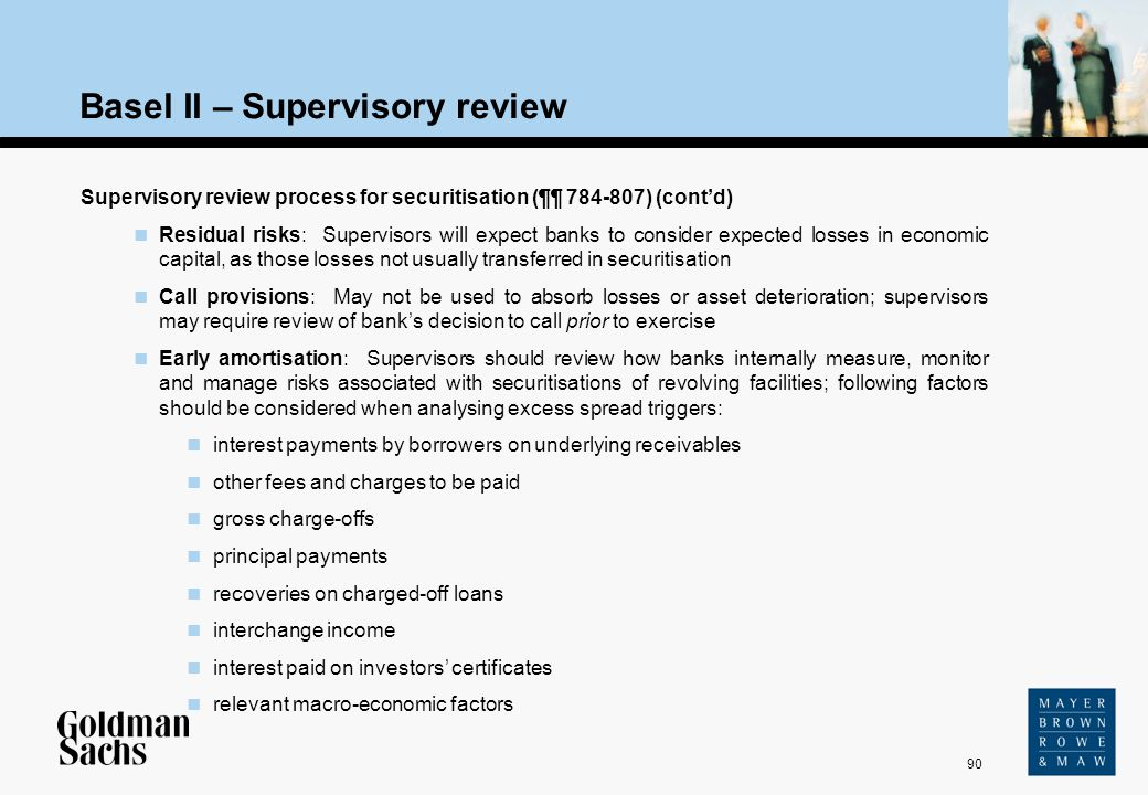 90 Source: Text Basel II – Supervisory review Supervisory review process for securitisation (¶¶ 784-807) (contd) Residual risks: Supervisors will expe