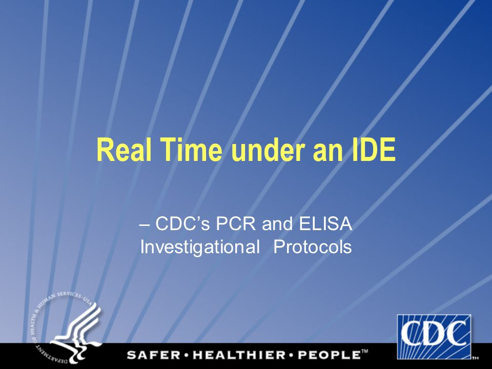 Real Time Under an IDE: CDC SARS Laboratory Response Phase I : Agent Identification Phase II: Assay Development Phase III: Assay Deployment