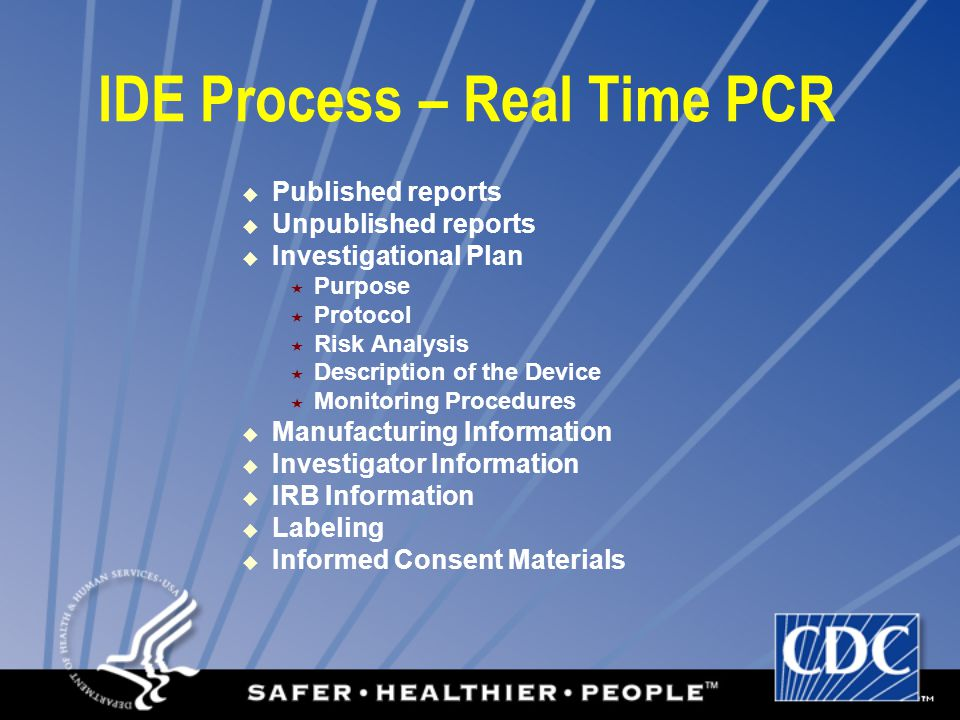 IDE Process – Real Time PCR Published reports Unpublished reports Investigational Plan Purpose Protocol Risk Analysis Description of the Device Monito