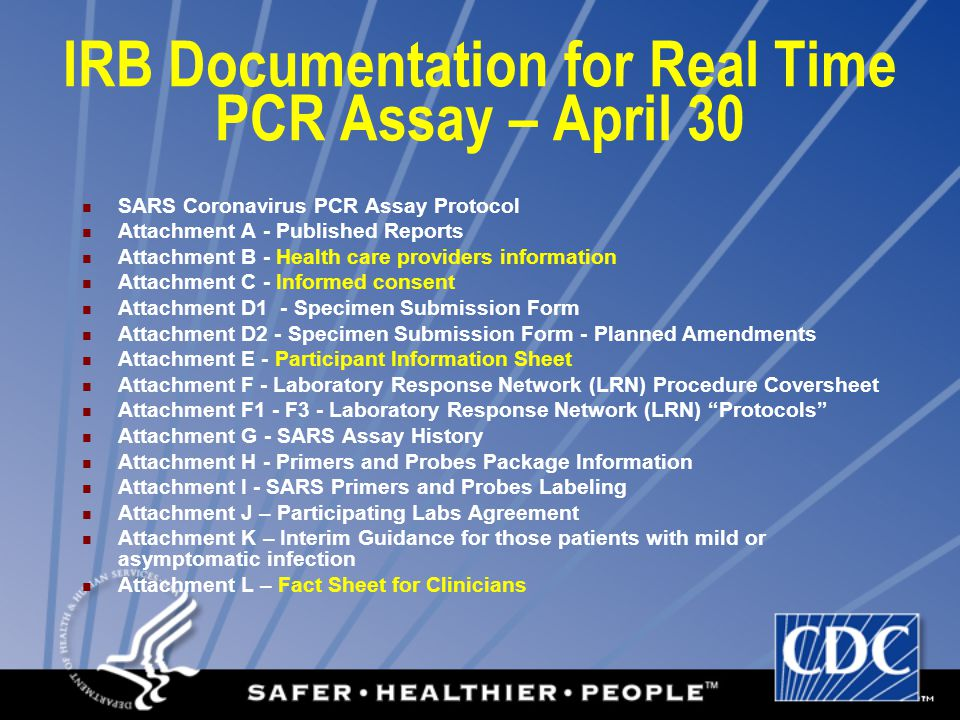 IRB Documentation for ELISA Assay SARS Coronavirus EIA Assay Protocol Attachment A: Informed Consent form Attachment B: Health Care Provider Instructions Attachment C1 & 2: Laboratory Submission form and laboratory submission amendment form Attachment D: Interim Guidance for Asymptomatic and Mildly Ill Patients Attachment E: Fact Sheet for Clinicians Attachment F: Participant Information Document Attachment G: EIA Assay Procedure