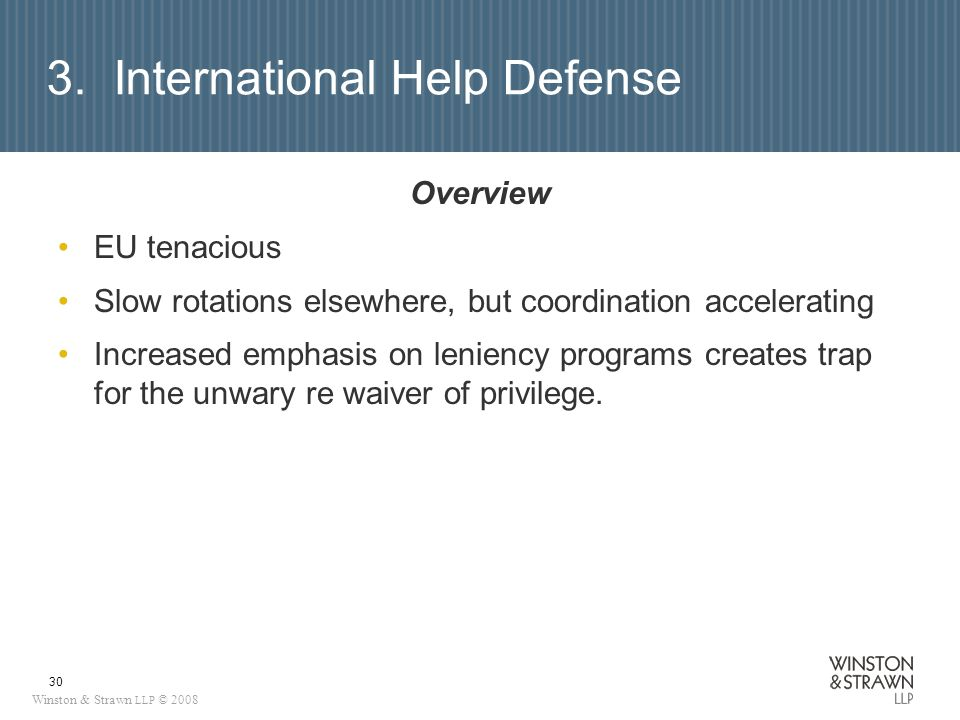 Winston & Strawn LLP © 2008 30 3. International Help Defense Overview EU tenacious Slow rotations elsewhere, but coordination accelerating Increased e