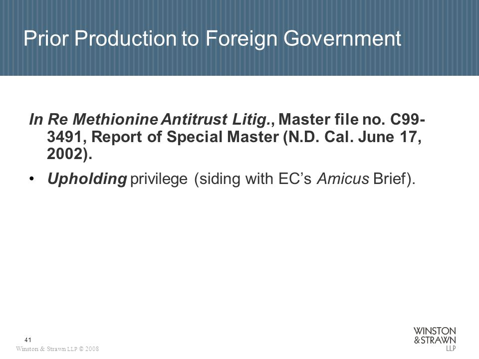 Winston & Strawn LLP © 2008 41 Prior Production to Foreign Government In Re Methionine Antitrust Litig., Master file no.
