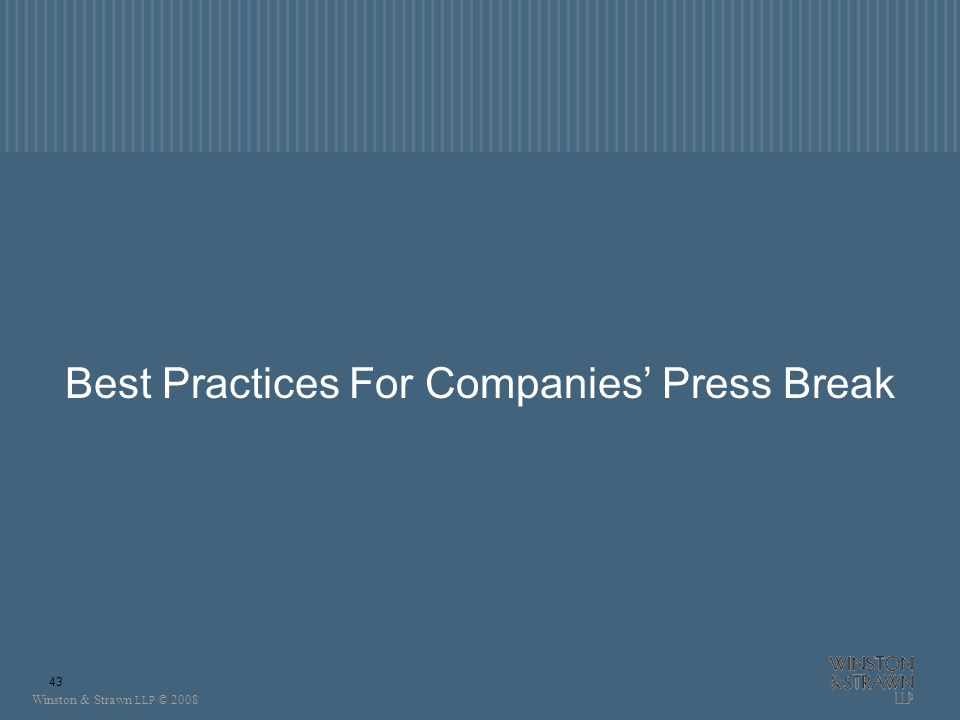 Winston & Strawn LLP © 2008 43 Best Practices For Companies Press Break