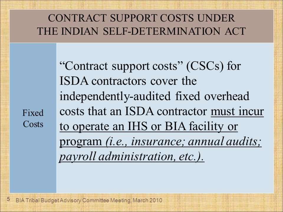 5 CONTRACT SUPPORT COSTS UNDER THE INDIAN SELF-DETERMINATION ACT Fixed Costs Contract support costs (CSCs) for ISDA contractors cover the independentl