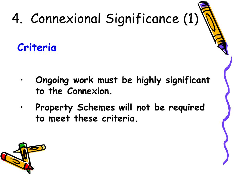 Ongoing work must be highly significant to the Connexion. Property Schemes will not be required to meet these criteria. Criteria 4. Connexional Signif