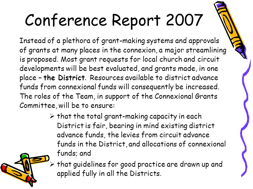 Conference Report 2007 Instead of a plethora of grant-making systems and approvals of grants at many places in the connexion, a major streamlining is