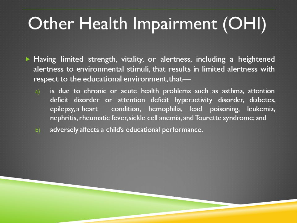 Other Health Impairment (OHI) Having limited strength, vitality, or alertness, including a heightened alertness to environmental stimuli, that results