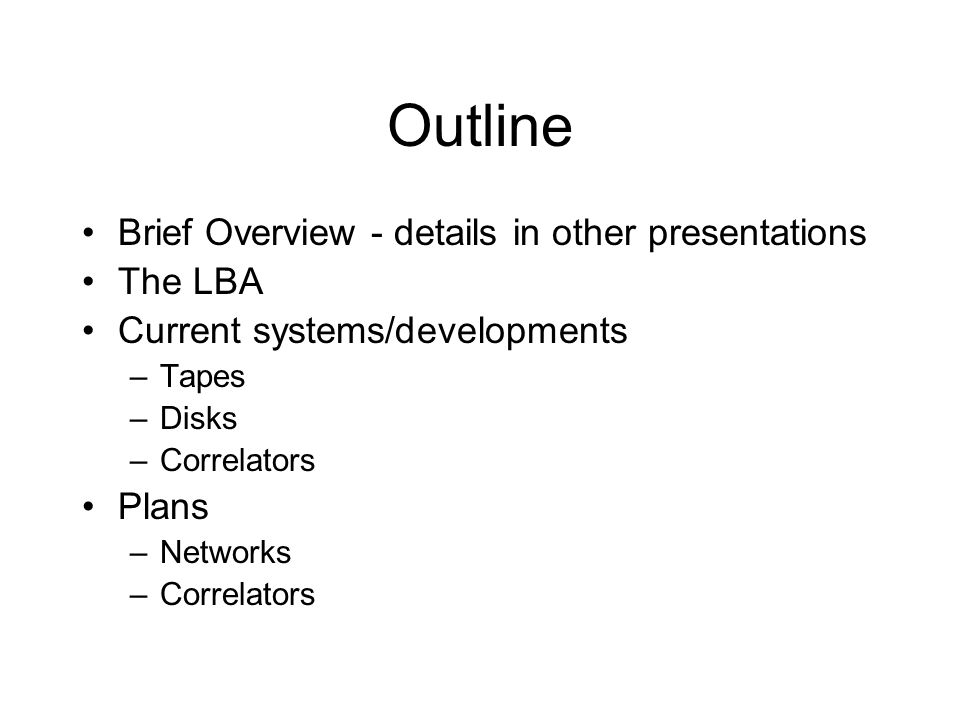 Outline Brief Overview - details in other presentations The LBA Current systems/developments –Tapes –Disks –Correlators Plans –Networks –Correlators