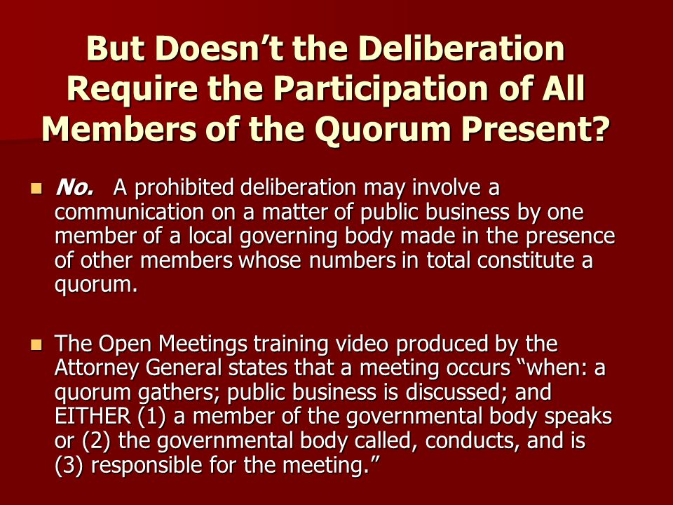 But Doesnt the Deliberation Require the Participation of All Members of the Quorum Present.