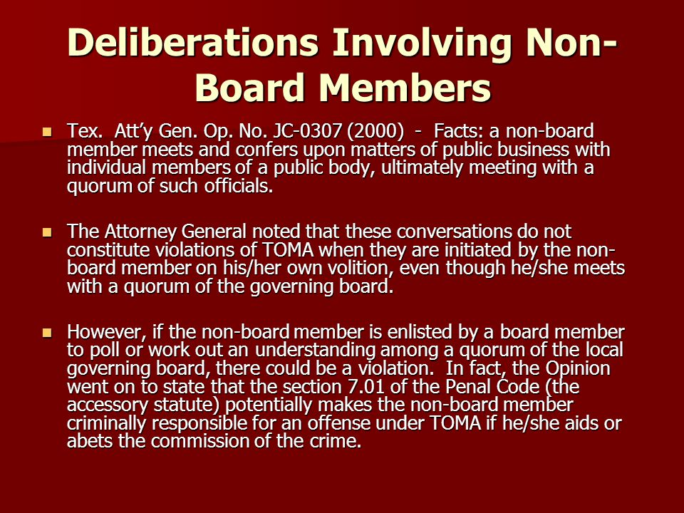 Deliberations Involving Non- Board Members Tex. Atty Gen. Op. No. JC-0307 (2000) - Facts: a non-board member meets and confers upon matters of public