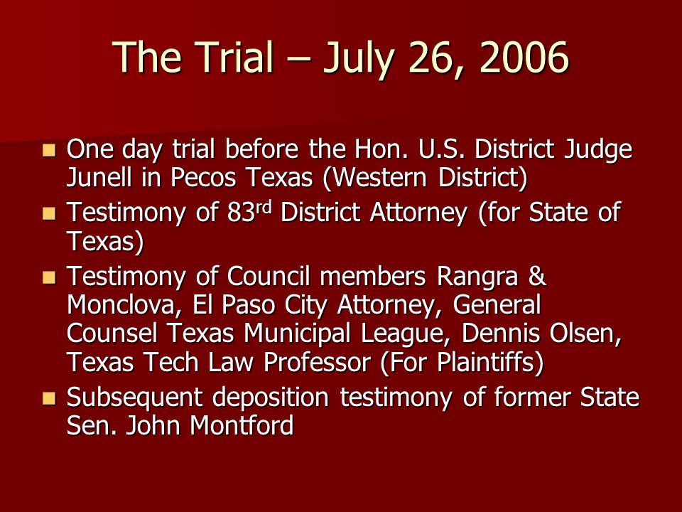 The Trial – July 26, 2006 One day trial before the Hon. U.S. District Judge Junell in Pecos Texas (Western District) One day trial before the Hon. U.S