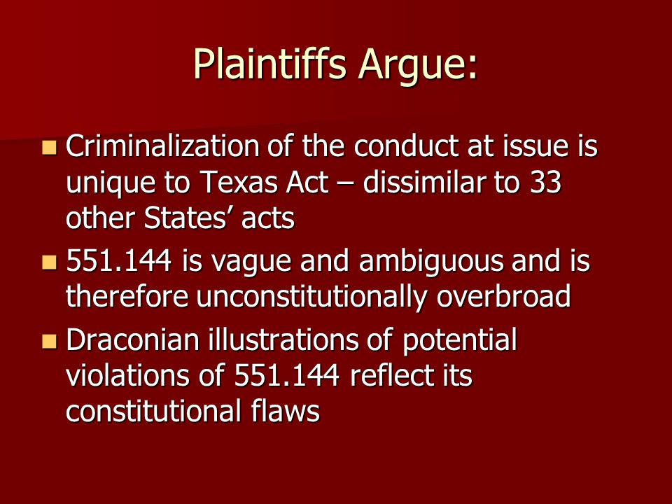Plaintiffs Argue: Criminalization of the conduct at issue is unique to Texas Act – dissimilar to 33 other States acts Criminalization of the conduct a