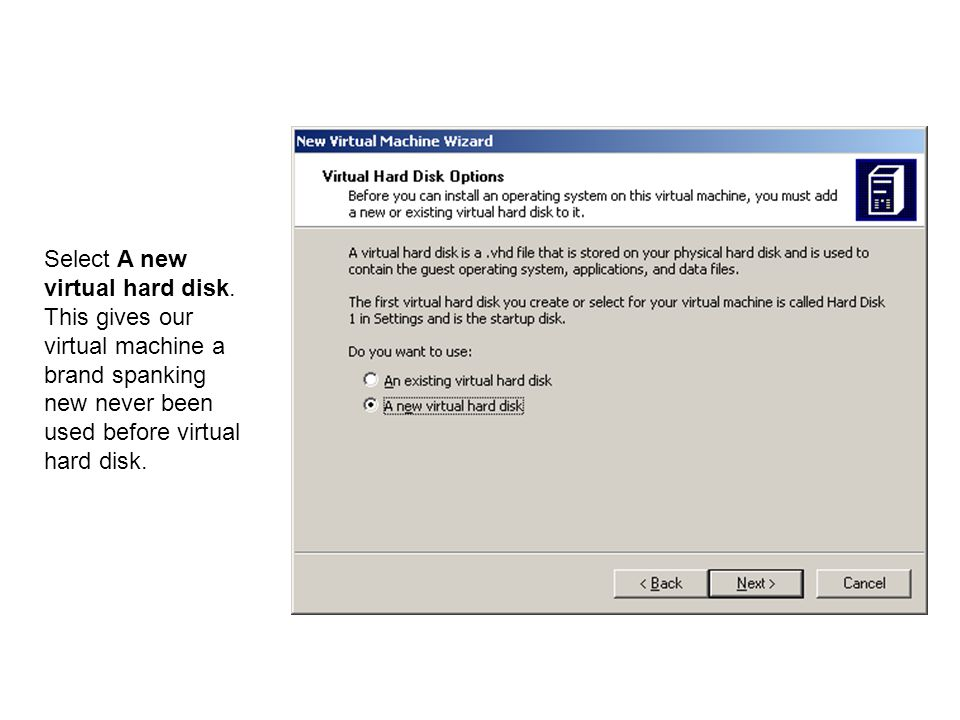 Select A new virtual hard disk. This gives our virtual machine a brand spanking new never been used before virtual hard disk.