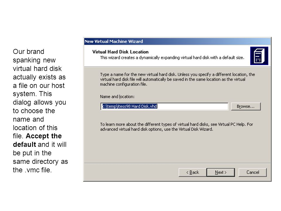 Our brand spanking new virtual hard disk actually exists as a file on our host system. This dialog allows you to choose the name and location of this