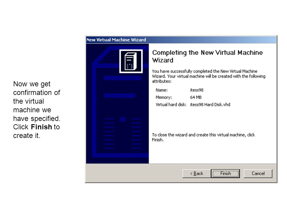 Now we get confirmation of the virtual machine we have specified. Click Finish to create it.