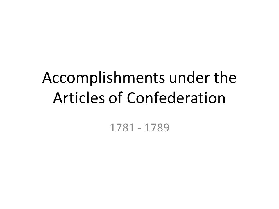 Accomplishments under the Articles of Confederation 1781 - 1789
