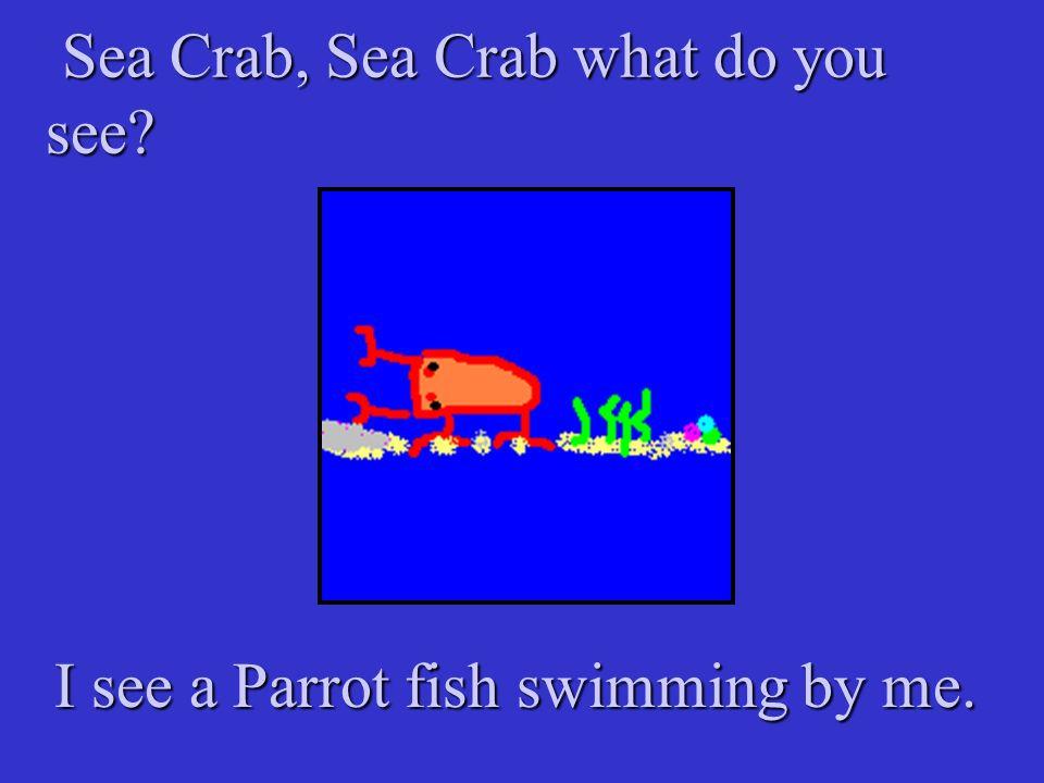 Sea Crab, Sea Crab what do you see. Sea Crab, Sea Crab what do you see.