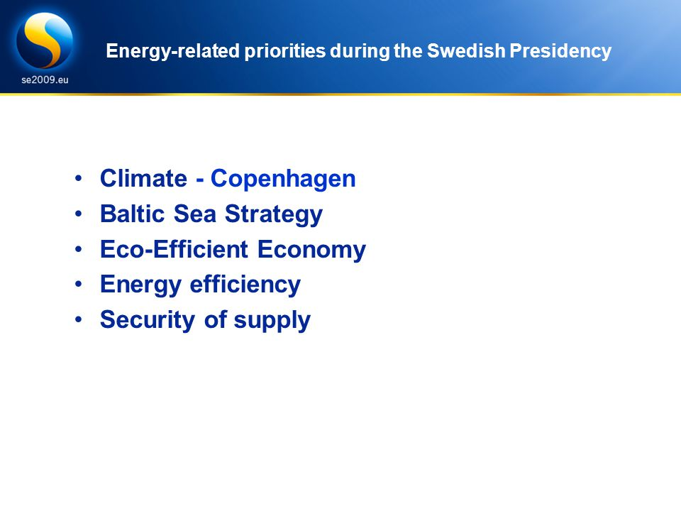 Climate - Copenhagen Baltic Sea Strategy Eco-Efficient Economy Energy efficiency Security of supply Energy-related priorities during the Swedish Presidency