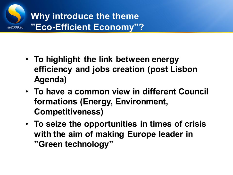 Energy Efficiency under SE Presidency Challenges and goals Why introduce the theme Eco-Efficient Economy.