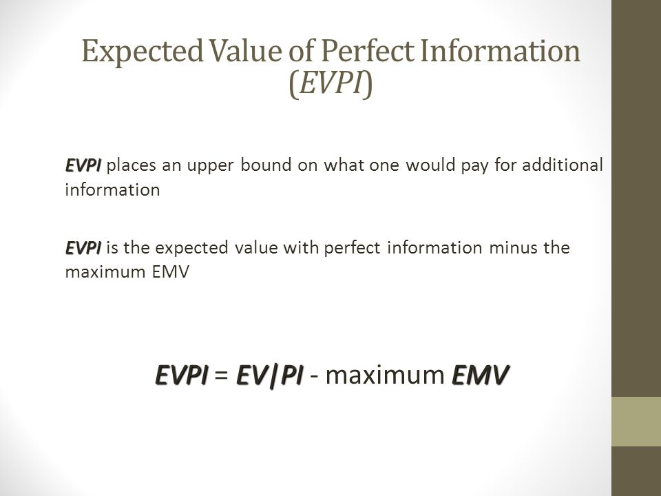 Expected Value of Perfect Information (EVPI) EVPI EVPI places an upper bound on what one would pay for additional information EVPI EVPI is the expecte