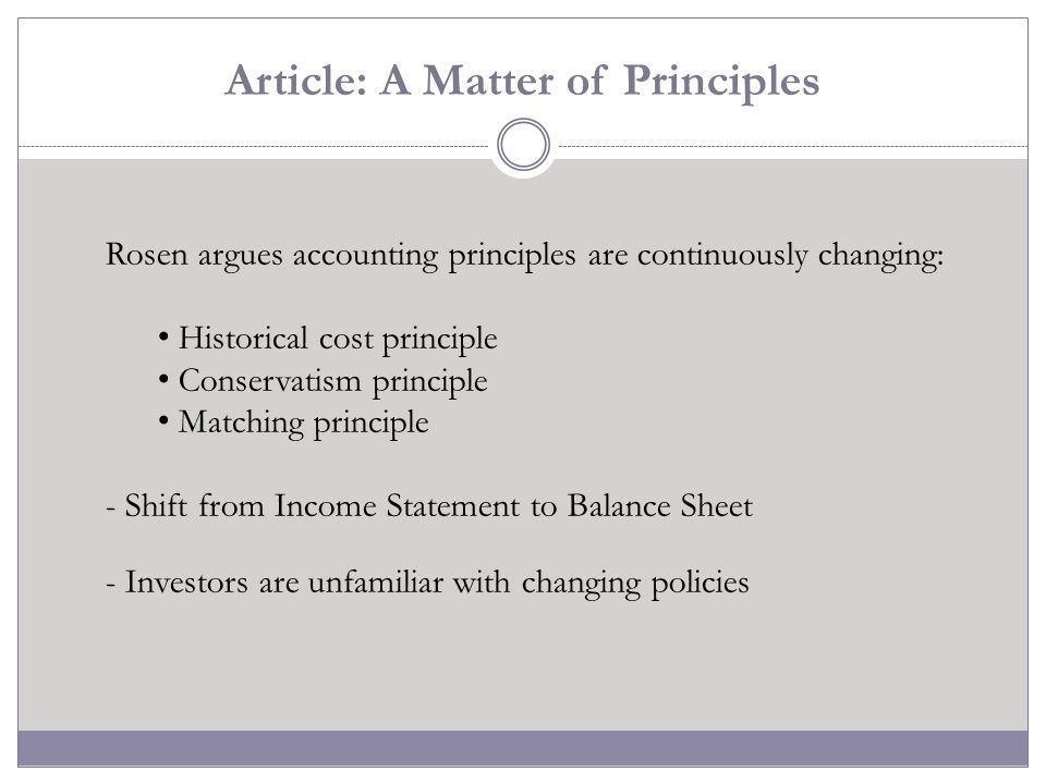 Article: A Matter of Principles Rosen argues accounting principles are continuously changing: Historical cost principle Conservatism principle Matchin