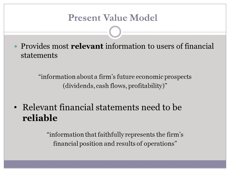 Present Value Model under Certainty Certainty: future cash flows of a firm and the economys interest rate are publicly known which can also referred to as ideal conditions Example: One asset firm that generates $150 per year for two years with no liabilities and has a value of $0 at the end of the two years.
