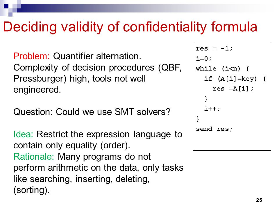 25 Deciding validity of confidentiality formula Problem: Quantifier alternation.