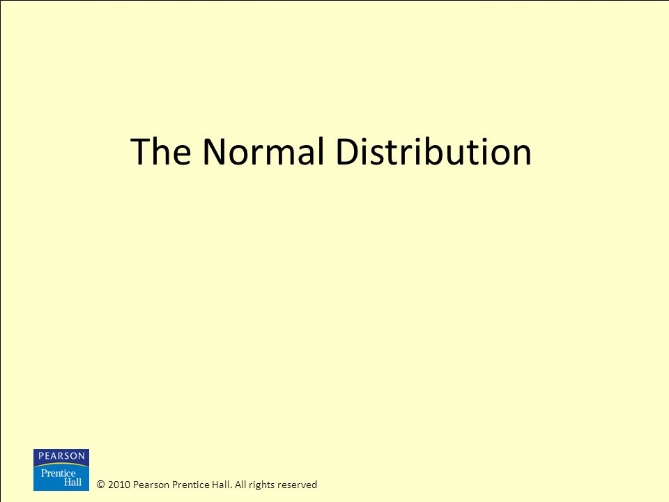 © 2010 Pearson Prentice Hall. All rights reserved The Normal Distribution