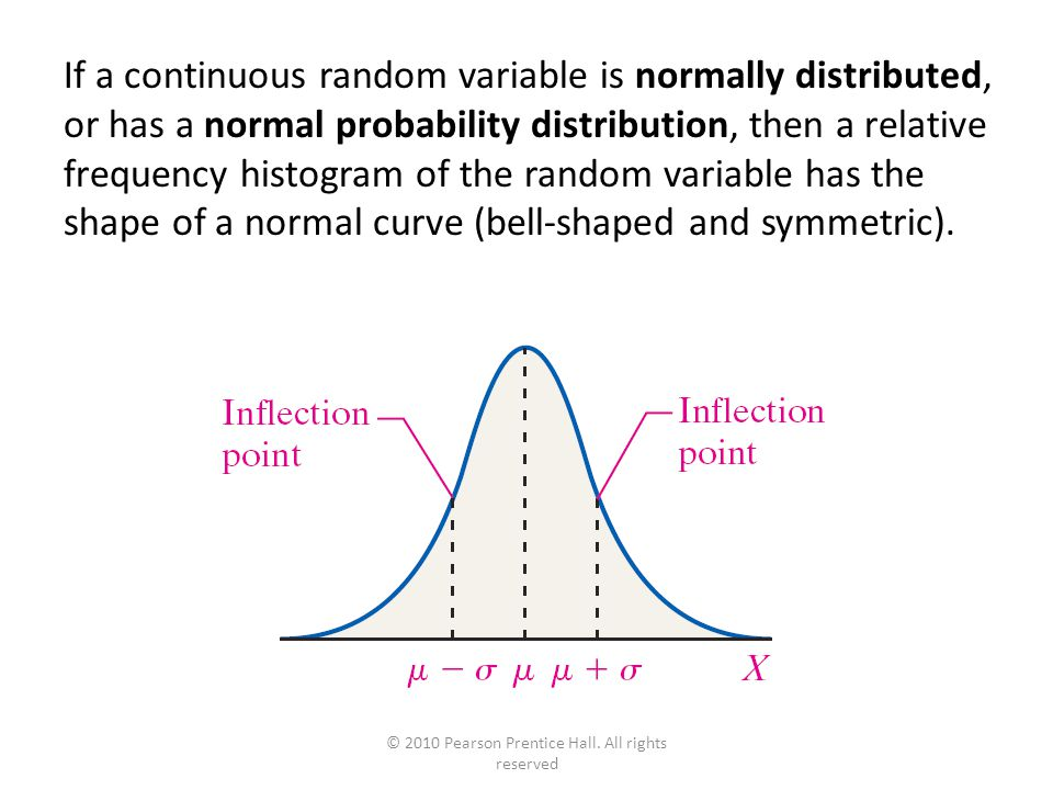 © 2010 Pearson Prentice Hall. All rights reserved If a continuous random variable is normally distributed, or has a normal probability distribution, t