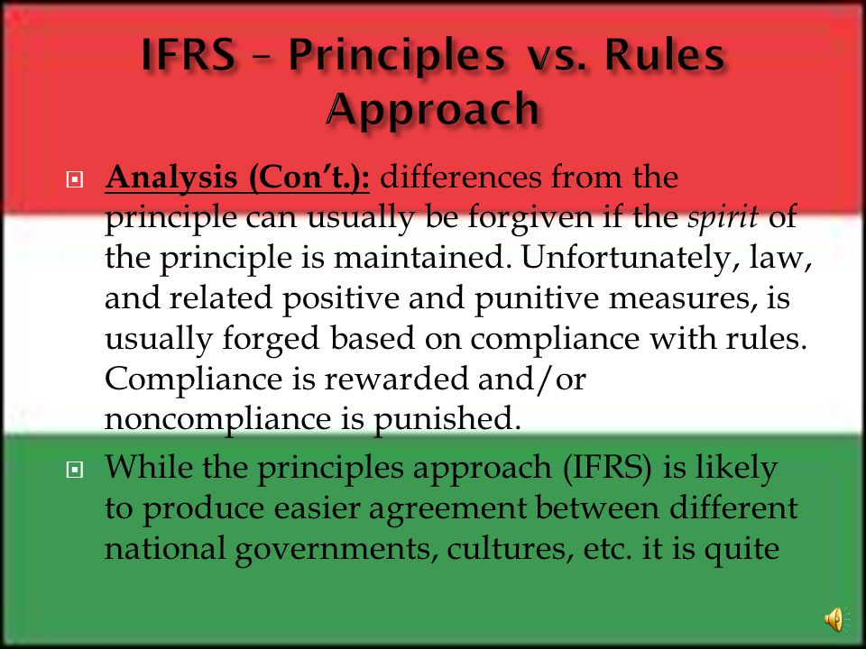 IFRS has been considered a principles based approach. GAAP has been considered a rules based approach. Analysis: With philosophy, principles based app